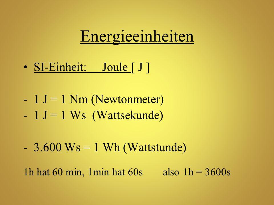 Energieeinheiten SI-Einheit: Joule [ J ] 1 J = 1 Nm (Newtonmeter)